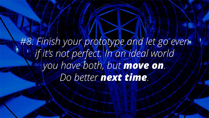 #8: Finish your prototype, let go even it it's not perfect.