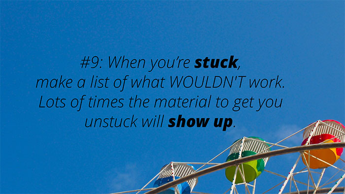 #9: When you're stuck, make a list of what WOULDN'T work
