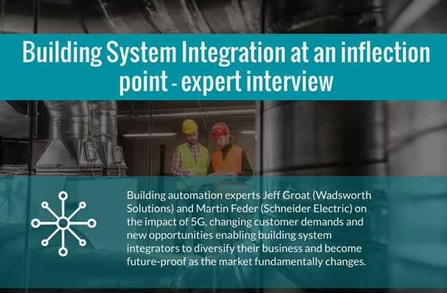 Building system integration at an inflection point - expert interview - building integration experts Jeff Groat Wadsworth Solutions and Martin Feder Schneider Electric on the impact of 5G changing customer demands and new opportunities enabling building system integrators to diversify their business and become future-proof as the market fundamentally changes