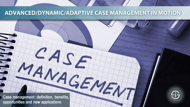 Case management and advanced case management definition drivers benefits and evolutions