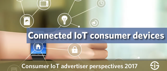 Connected IoT consumer devices advertiser perspectives 2017
