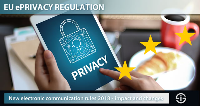 EU ePrivacy Regulation - new electronic communication rules 2018 - impact and changes