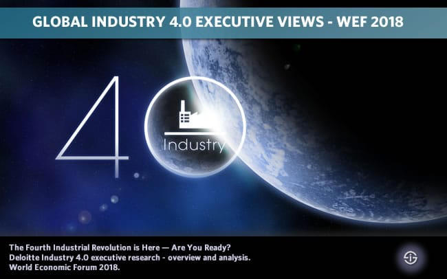 Global Industry 4.0 executive views - The Fourth Industrial Revolution is Here — Are You Ready? Deloitte Industry 4.0 executive research - overview and analysis. World Economic Forum 2018.