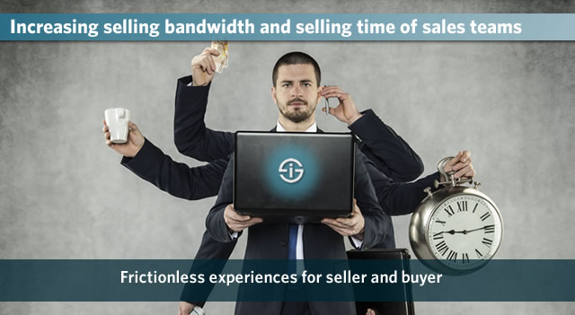 Increasing selling bandwidth and selling time of sales teams - frictionless experiences for sellers and buyers