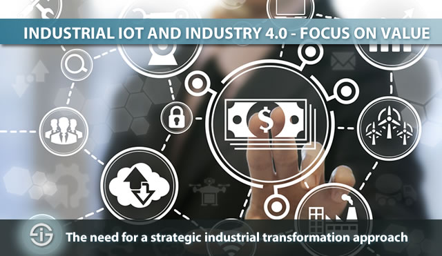 Industrial IoT and Industry 4.0 - the need for a strategic industrial transformation approach