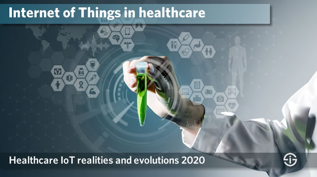 Internet of Things in healthcare - healthcare IoT realities and evolutions 2020