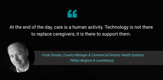 At the end of the day, care is a human activity. Technology is not there to replace caregivers; it is there to support them says Frank Dendas