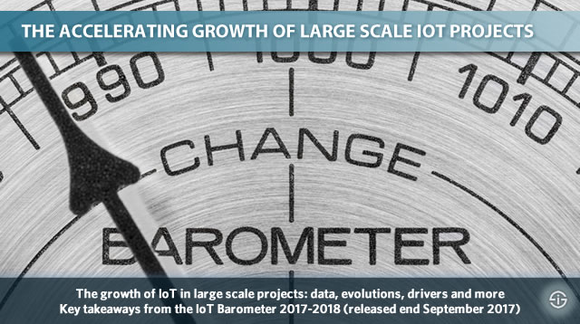 IoT Barometer 2017-2018 - accelerating growth of large scale IoT projects