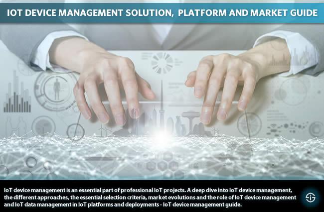 IoT device management - solution IoT data management platform market and selection criteria guide with IoT platform and IoT device management market forecasts