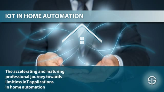 IoT in home automation - the accelerating and maturing journey towards limitless IoT applications in home automation