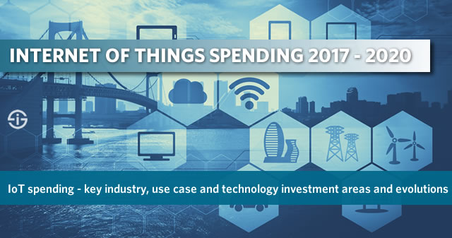 IoT spending 2017 - 2020 - key industry, IoT use case and IoT technology investment areas and evolutions