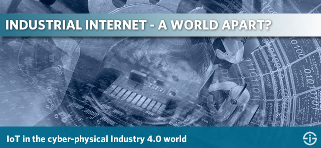 Is the Industrial Internet a world apart - IoT in the cyber-physical Industry 4.0 world