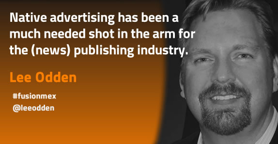 Lee Odden sees native advertising as a needed shot in the arm of the publishing industry