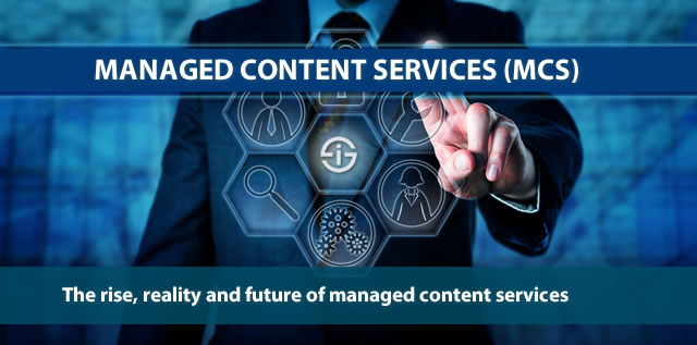 Managed content services - MCS - the rise reality and future of managed content services