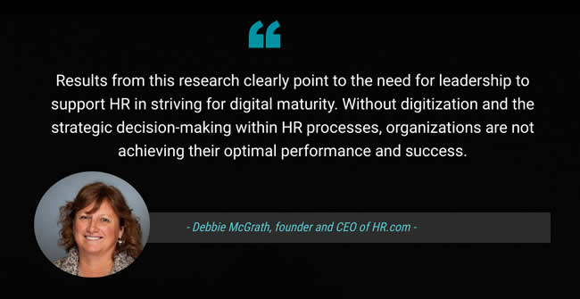 Results from this research clearly point to the need for leadership to support HR in striving for digital maturity says Debbie McGrath founder and CEO of HRcom