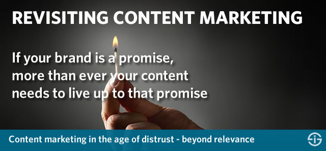 Revisiting content marketing in an age of distrust - moving beyond relevance and context