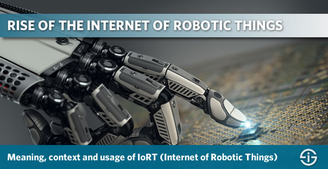 Rise of the Internet of Robotic Things - meaning context definition usage and evolutions of the IoRT