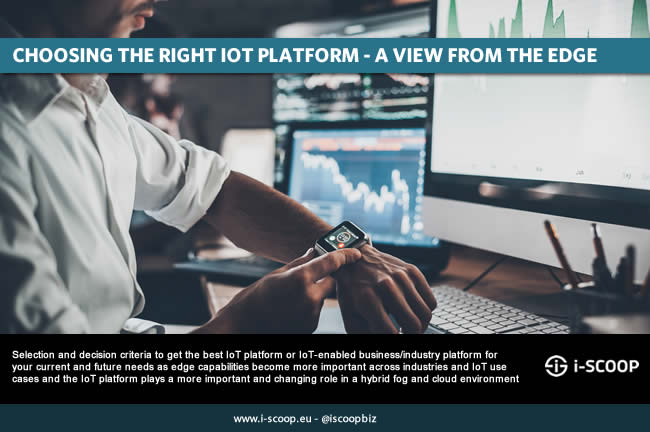 Selection and decision criteria to get the best IoT platform or IoT-enabled business platform with edge computing