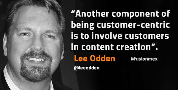 Another component of being customer-centric is to involve customers in content creation says Lee Odden