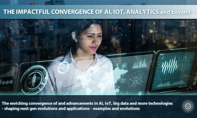 The enriching convergence of AI IoT big data and more technologiesshaping next gen evolutions and applications