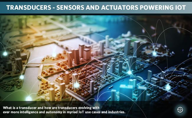 Transducers - sensors and actuators powering IoT