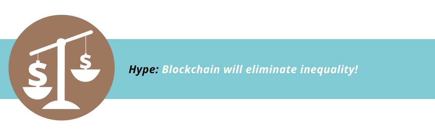 Blockchain will eliminate inequality!