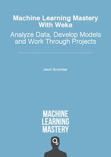 Master Machine Learning With Weka